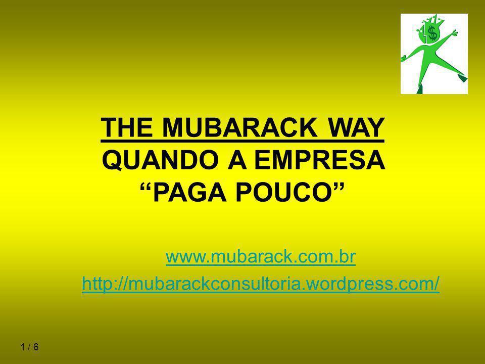 1 / 6 THE MUBARACK WAY QUANDO A EMPRESA PAGA POUCO www.mubarack.com.br http://mubarackconsultoria.wordpress.com/