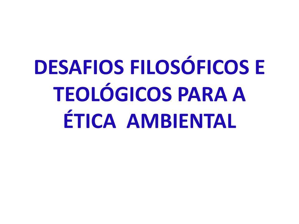 DESAFIOS FILOSÓFICOS E TEOLÓGICOS PARA A ÉTICA AMBIENTAL