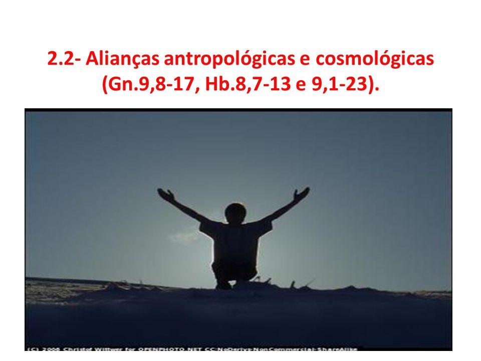 2.2- Alianças antropológicas e cosmológicas (Gn.9,8-17, Hb.8,7-13 e 9,1-23).