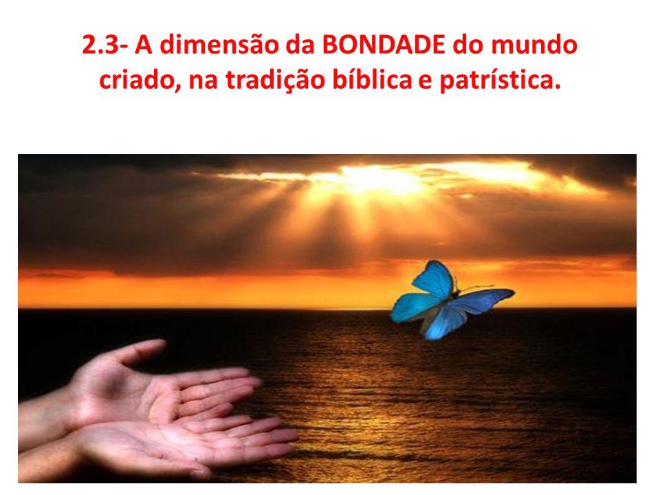 2.3- A dimensão da BONDADE do mundo criado, na tradição bíblica e patrística.