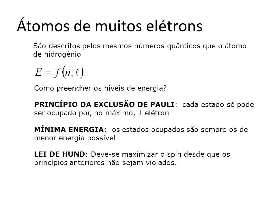 Átomos de muitos elétrons São descritos pelos mesmos números quânticos que o átomo de hidrogênio Como preencher os níveis de energia.