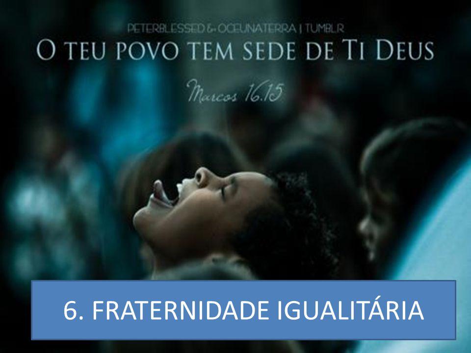 6. FRATERNIDADE IGUALITÁRIA