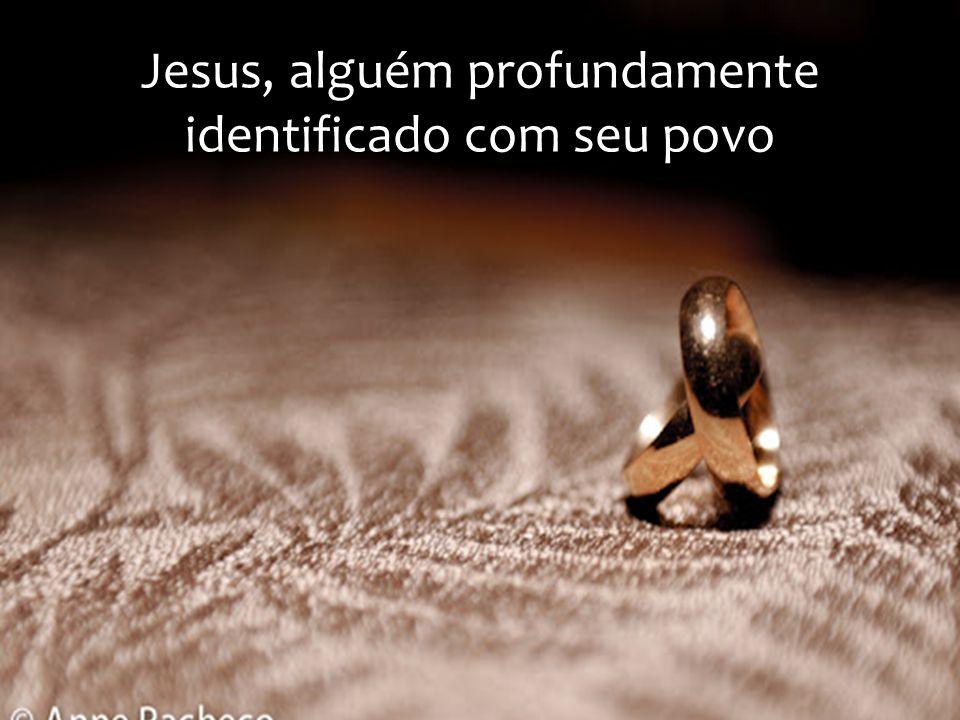 Jesus, alguém profundamente identificado com seu povo