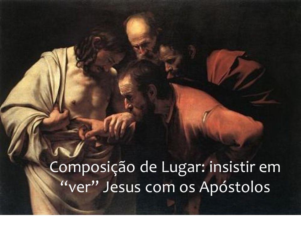 Composição de Lugar: insistir em ver Jesus com os Apóstolos