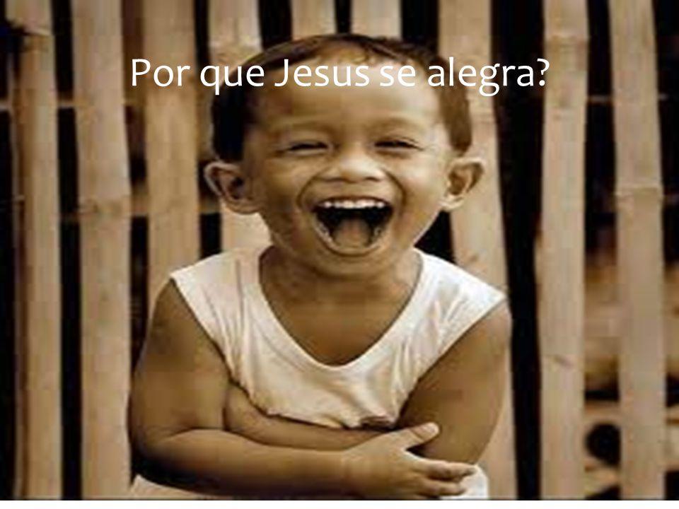 Por que Jesus se alegra?