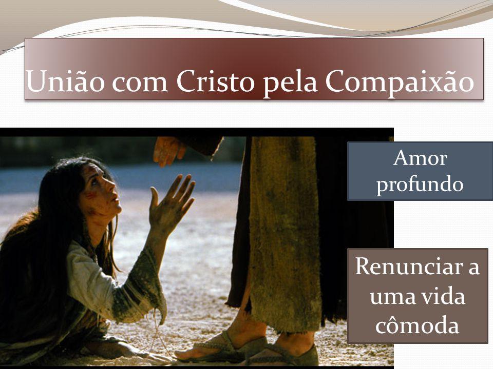 União com Cristo pela Compaixão Amor profundo Renunciar a uma vida cômoda