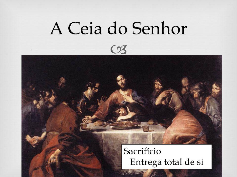 A Ceia do Senhor Sacrifício Entrega total de si