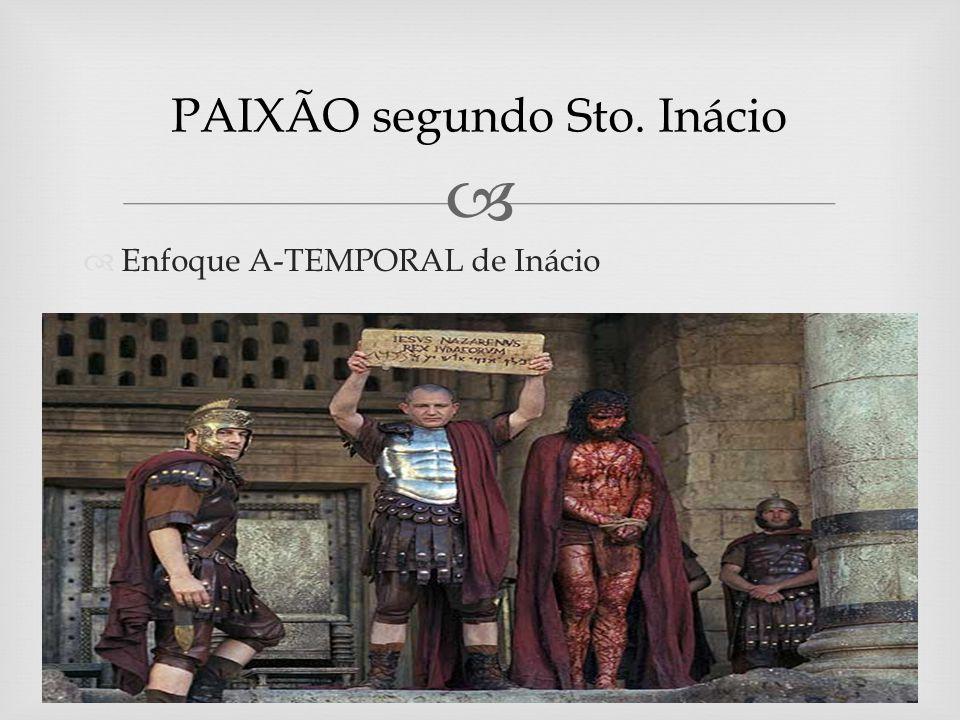 Enfoque A-TEMPORAL de Inácio PAIXÃO segundo Sto. Inácio