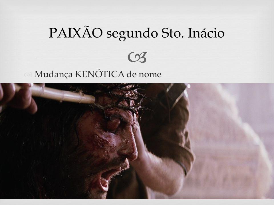 Mudança KENÓTICA de nome PAIXÃO segundo Sto. Inácio