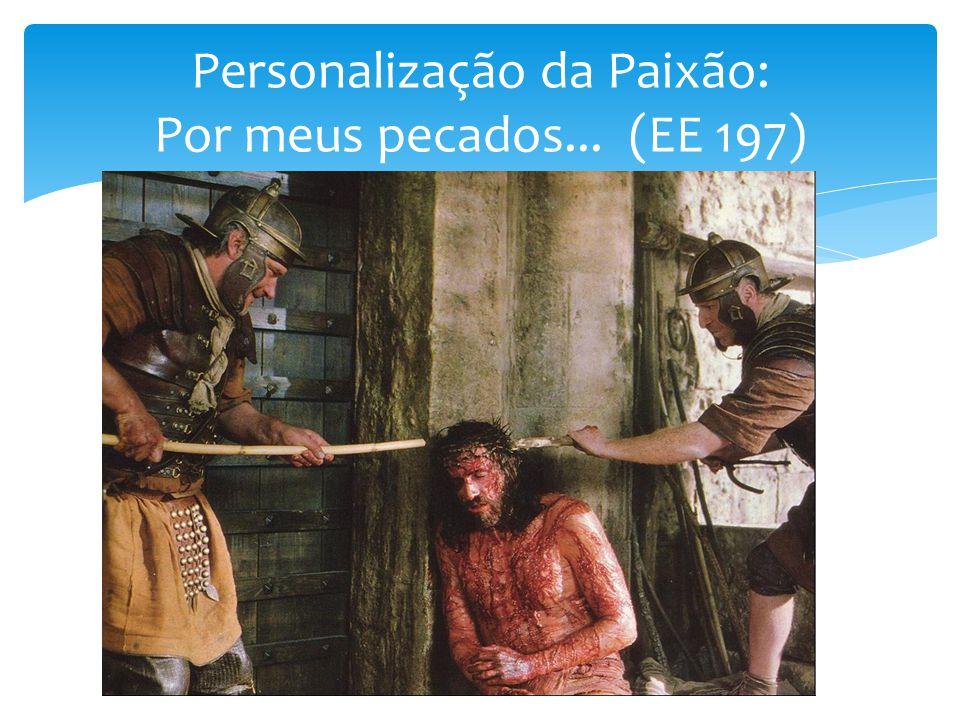 Personalização da Paixão: Por meus pecados... (EE 197)