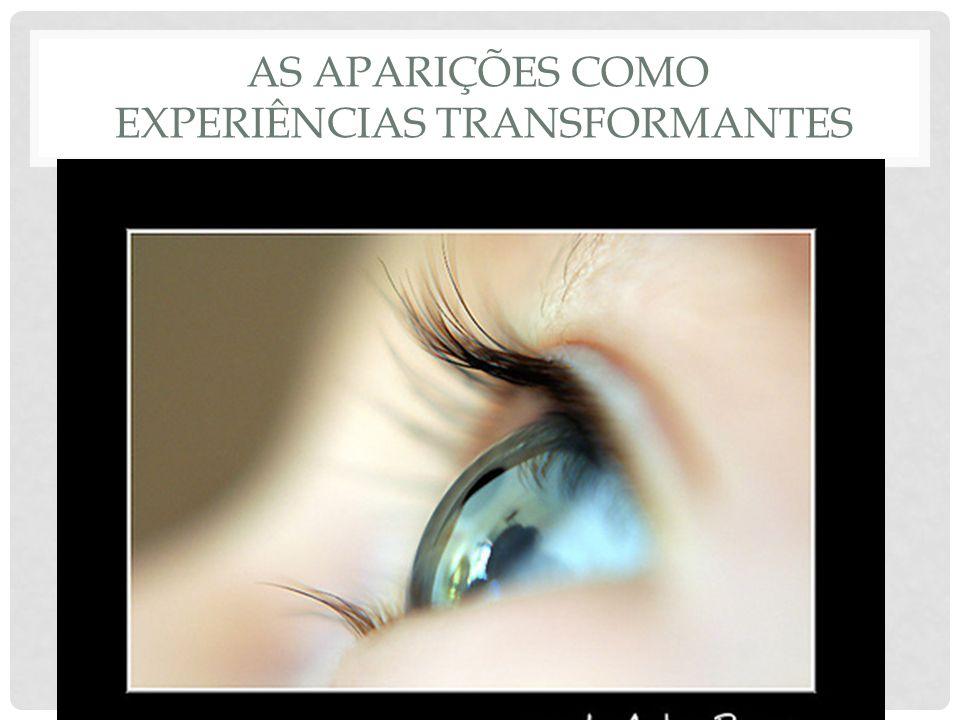 AS APARIÇÕES COMO EXPERIÊNCIAS TRANSFORMANTES