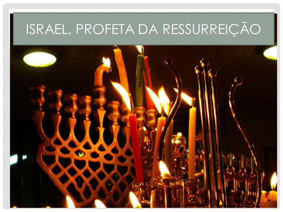 ISRAEL, PROFETA DA RESSURREIÇÃO