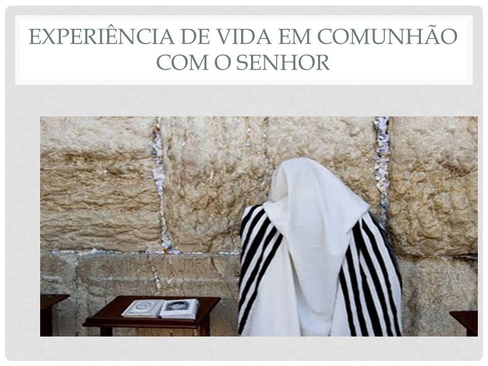 EXPERIÊNCIA DE VIDA EM COMUNHÃO COM O SENHOR