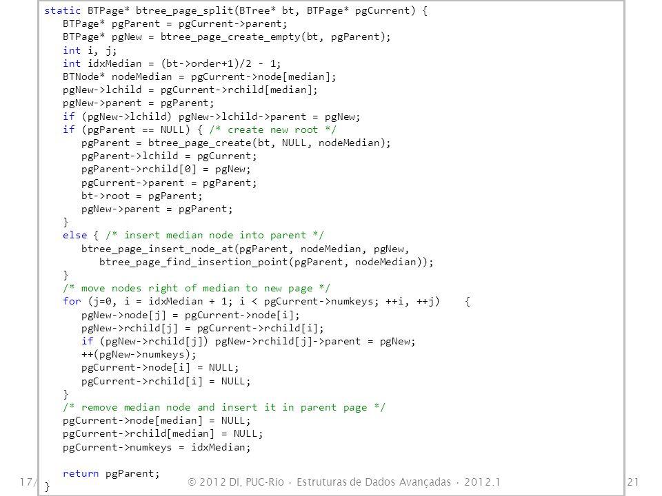 17/10/201121 static BTPage* btree_page_split(BTree* bt, BTPage* pgCurrent) { BTPage* pgParent = pgCurrent->parent; BTPage* pgNew = btree_page_create_e