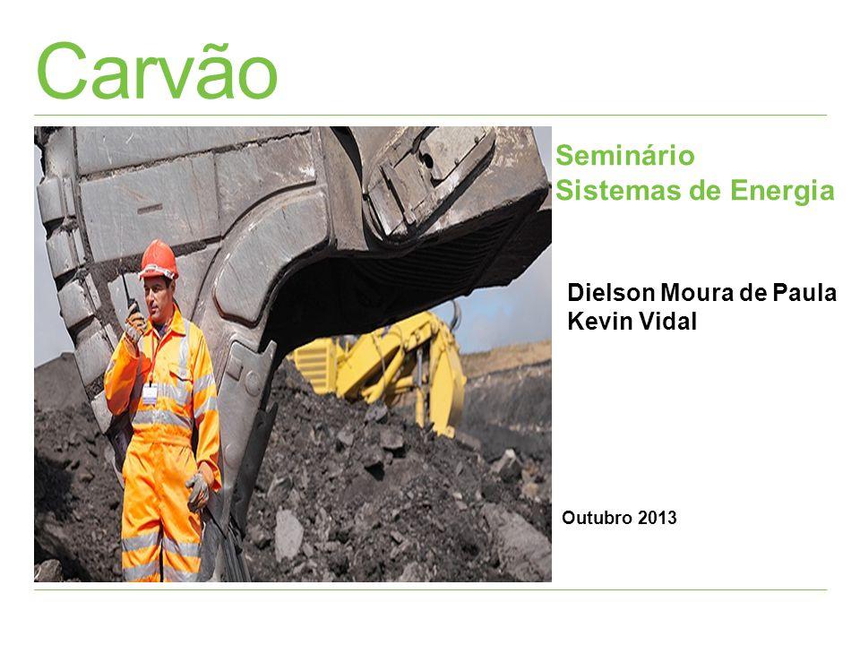 Carvão Seminário Sistemas de Energia Dielson Moura de Paula Kevin Vidal Outubro 2013