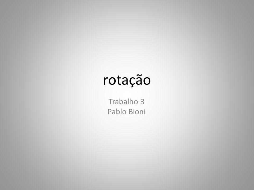 rotação Trabalho 3 Pablo Bioni