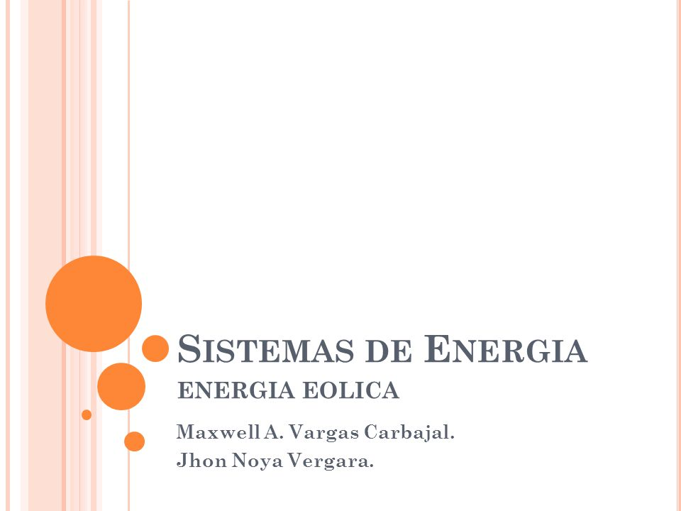 S ISTEMAS DE E NERGIA ENERGIA EOLICA Maxwell A. Vargas Carbajal. Jhon Noya Vergara.