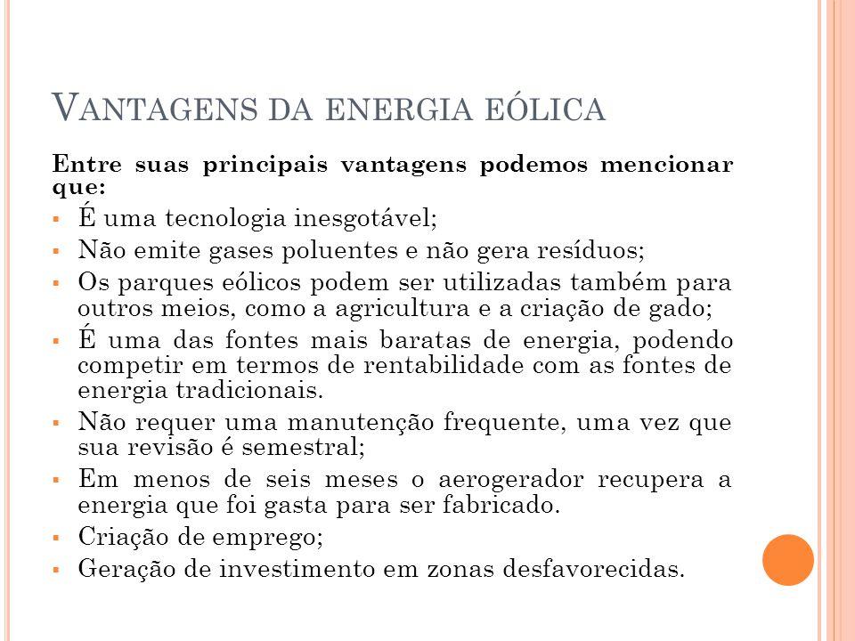V ANTAGENS DA ENERGIA EÓLICA Entre suas principais vantagens podemos mencionar que: É uma tecnologia inesgotável; Não emite gases poluentes e não gera