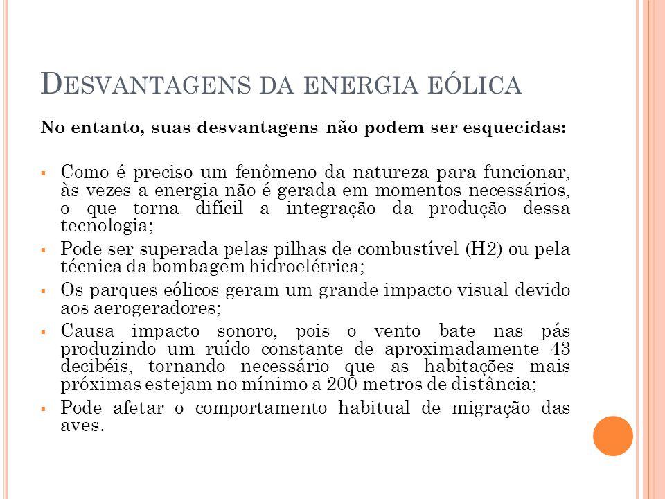 D ESVANTAGENS DA ENERGIA EÓLICA No entanto, suas desvantagens não podem ser esquecidas: Como é preciso um fenômeno da natureza para funcionar, às veze