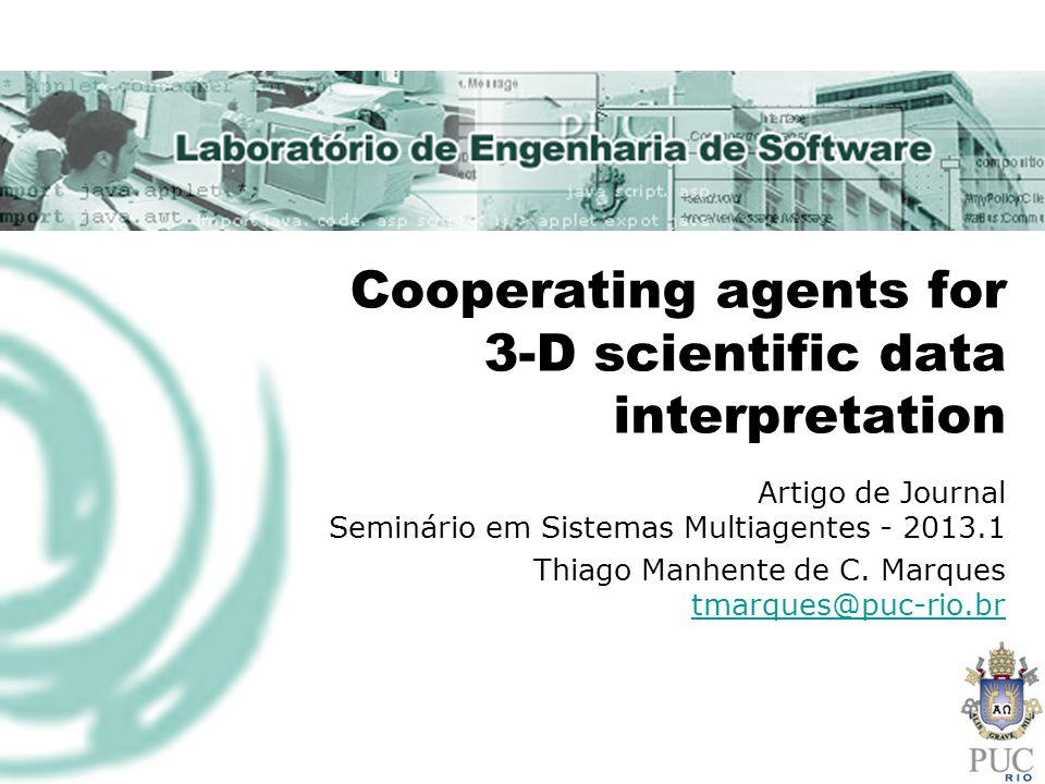 Cooperating agents for 3-D scientific data interpretation Artigo de Journal Seminário em Sistemas Multiagentes - 2013.1 Thiago Manhente de C.