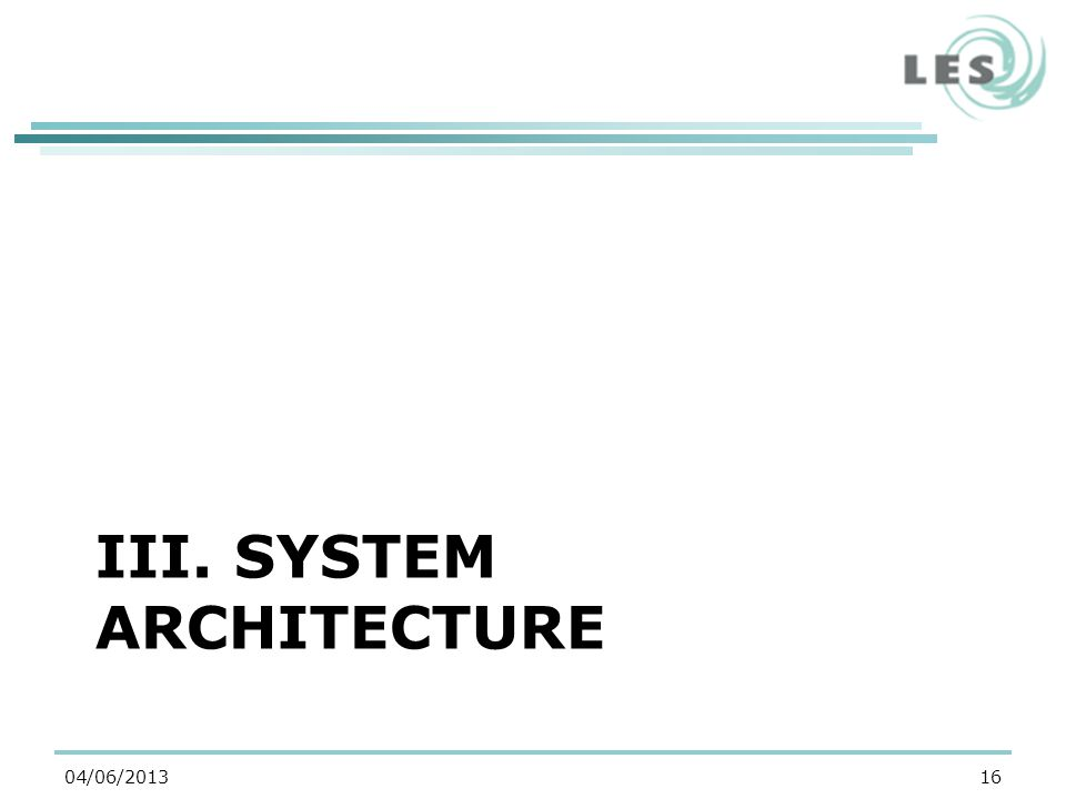III. SYSTEM ARCHITECTURE 1604/06/2013