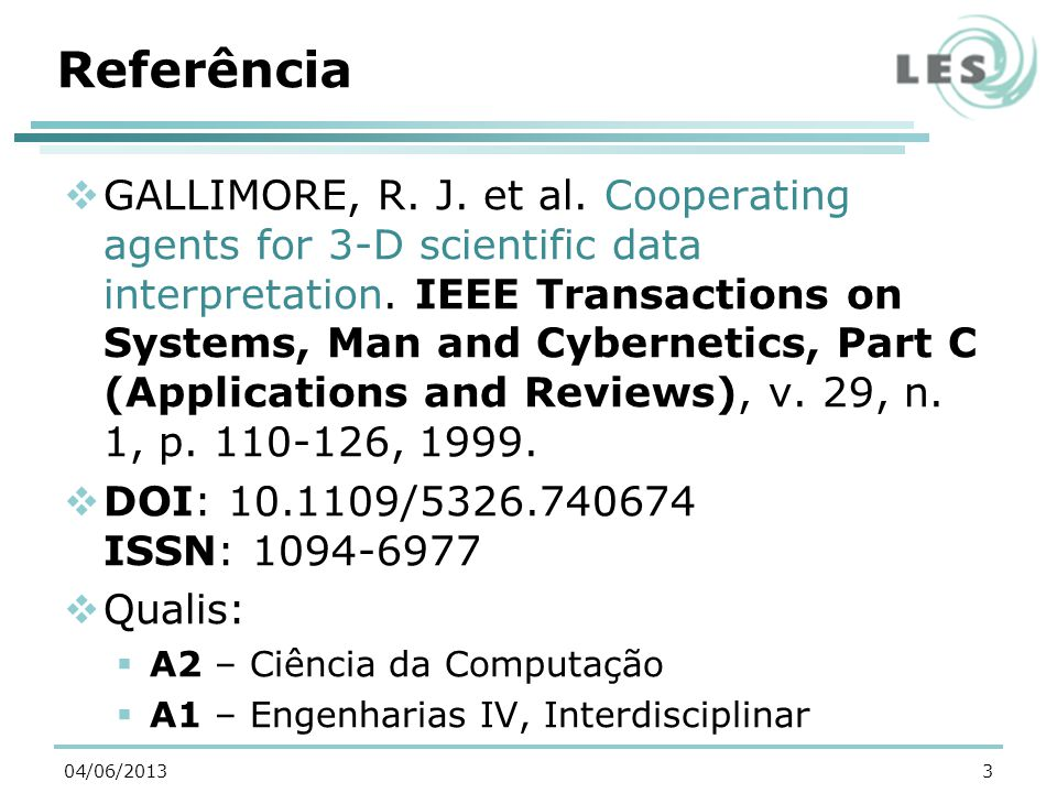 Referência GALLIMORE, R. J. et al. Cooperating agents for 3-D scientific data interpretation.