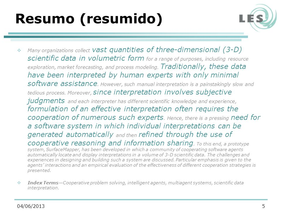 Resumo (resumido) Many organizations collect vast quantities of three-dimensional (3-D) scientific data in volumetric form for a range of purposes, including resource exploration, market forecasting, and process modeling.