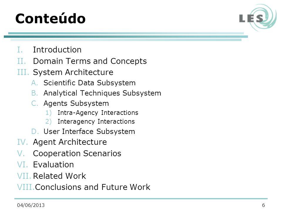 Contribuições Nova abordagem para projetar e construir sistemas de interpretação de dados (3D) Avança o estado da arte in sistemas multiagentes, indicando tipos de cooperação que ocorrem em uma importante classe de sistemas, com quantificação empírica desses resultados 3704/06/2013