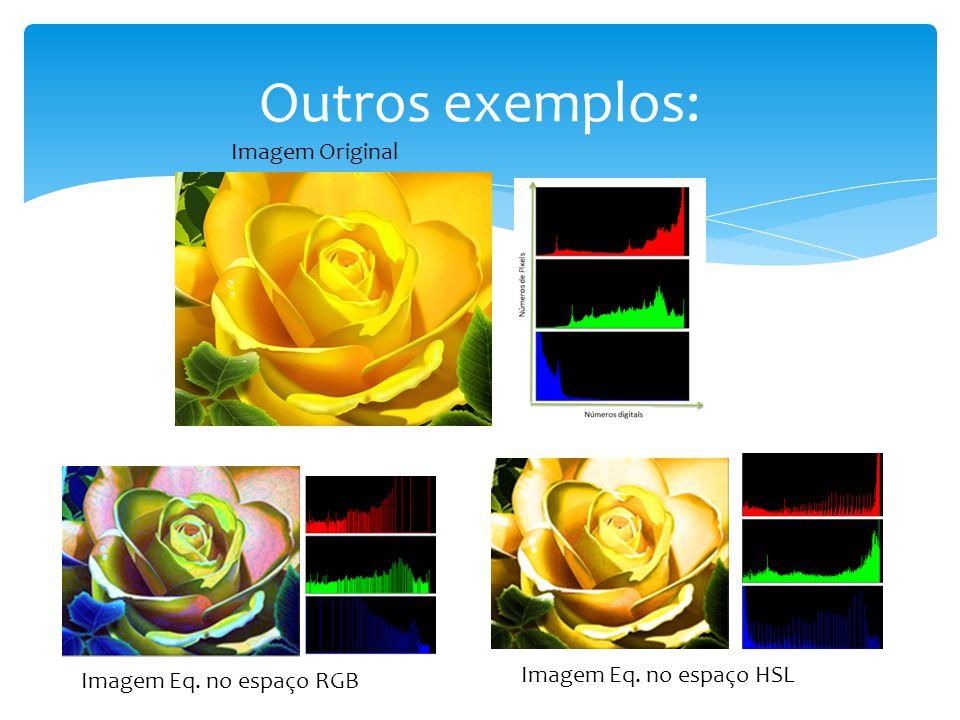 Outros exemplos: Imagem Original Imagem Eq. no espaço RGB Imagem Eq. no espaço HSL