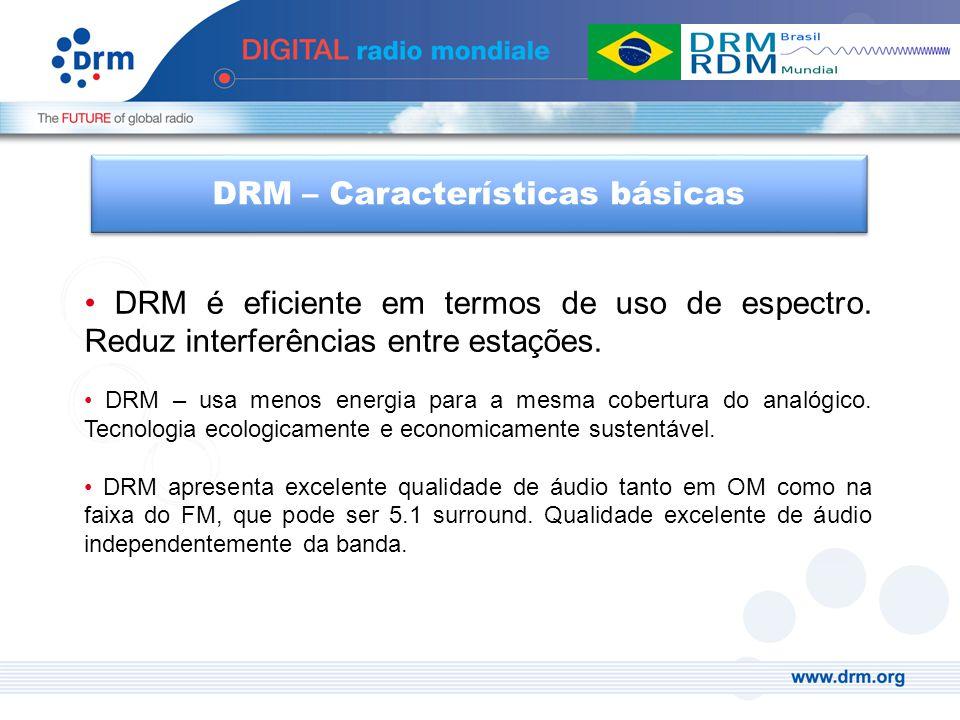 DRM é eficiente em termos de uso de espectro. Reduz interferências entre estações. DRM – usa menos energia para a mesma cobertura do analógico. Tecnol