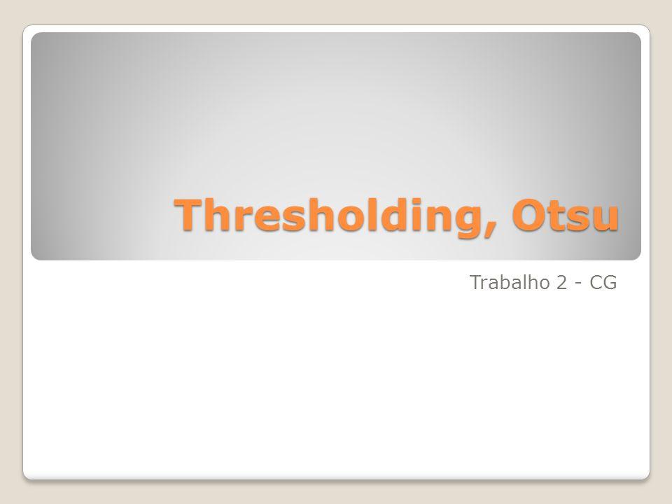 Thresholding, Otsu Trabalho 2 - CG