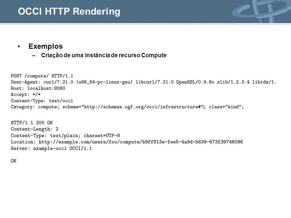 OCCI HTTP Rendering Exemplos –Criação de uma instância de recurso Compute