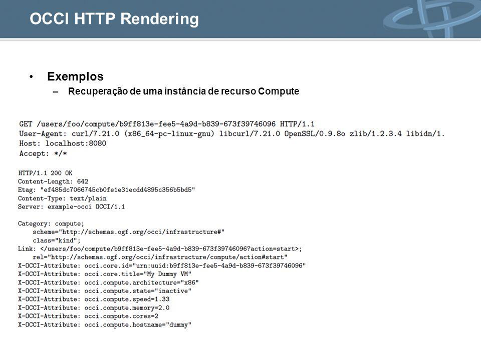 OCCI HTTP Rendering Exemplos –Recuperação de uma instância de recurso Compute