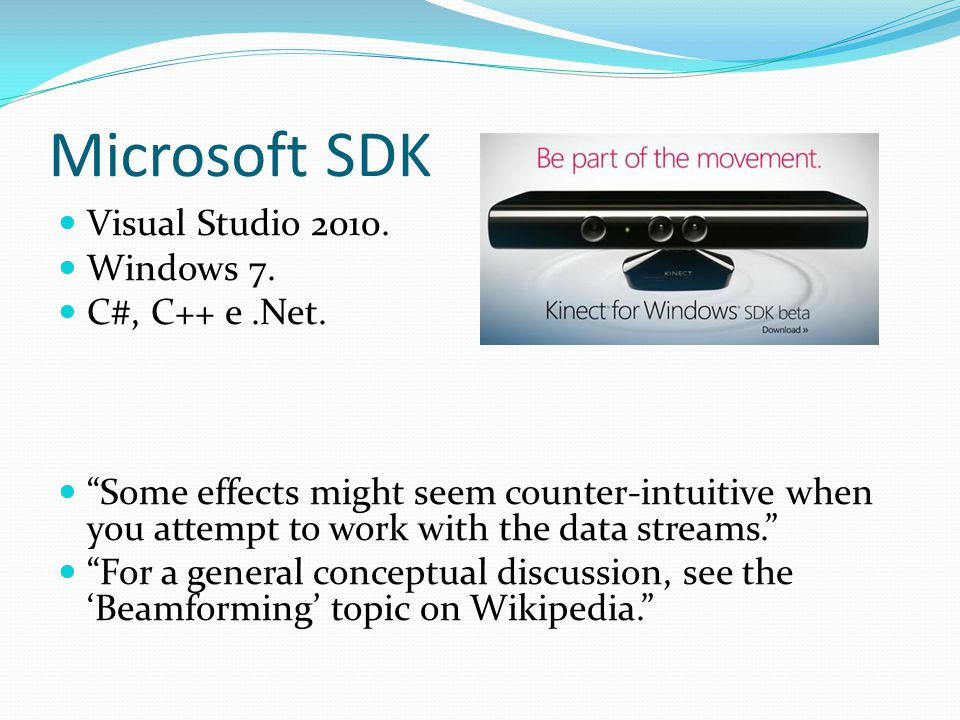 Microsoft SDK Visual Studio 2010. Windows 7. C#, C++ e.Net. Some effects might seem counter-intuitive when you attempt to work with the data streams.