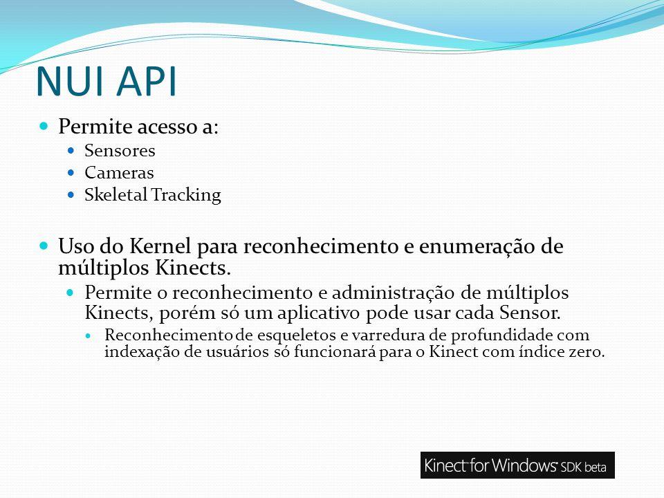 NUI API Permite acesso a: Sensores Cameras Skeletal Tracking Uso do Kernel para reconhecimento e enumeração de múltiplos Kinects. Permite o reconhecim