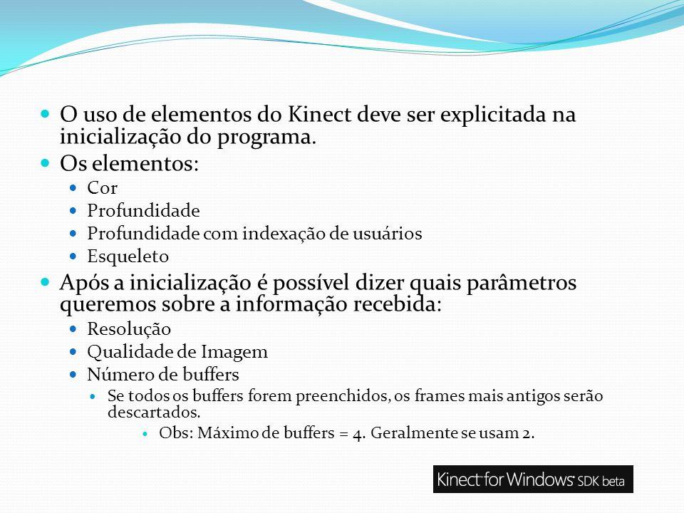 O uso de elementos do Kinect deve ser explicitada na inicialização do programa. Os elementos: Cor Profundidade Profundidade com indexação de usuários