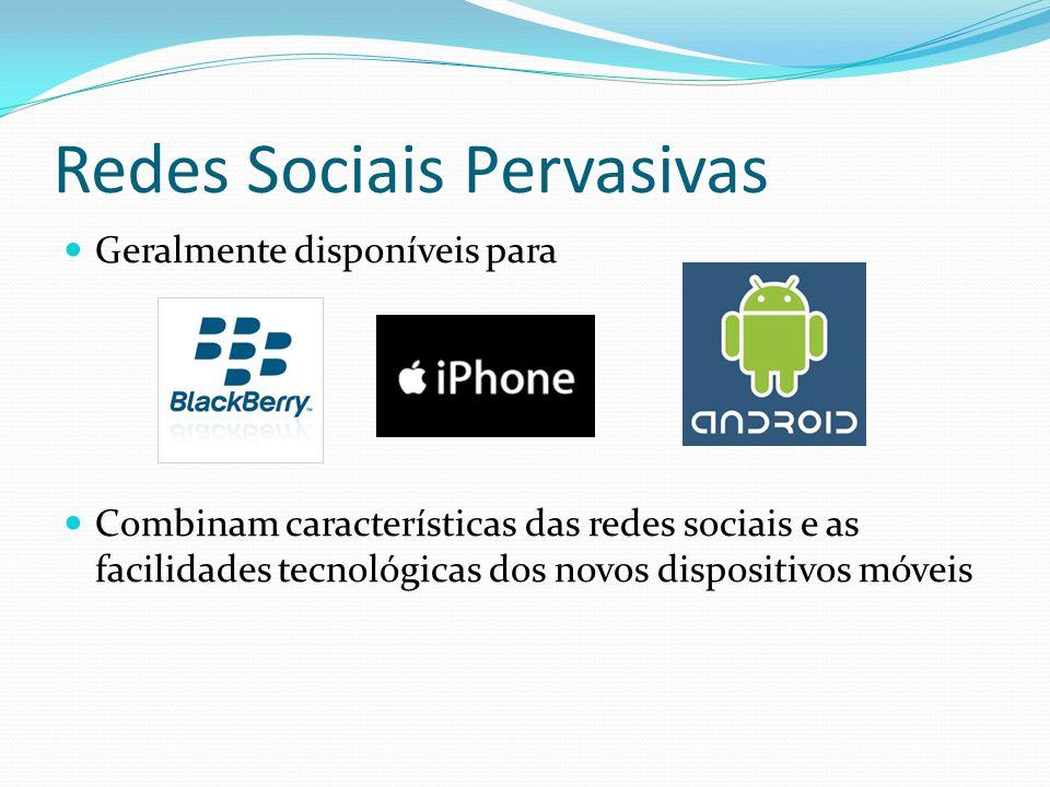 Redes Socias Pervasivas Exemplos DodgeBall Disponível em poucas localidades Uso de SMS para divulgação de localidade Mensagem de anúncio global Descontinuado em 2009 pela Google