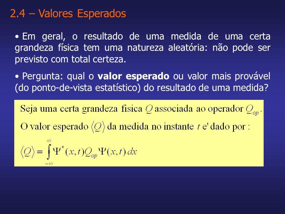 2.4 – Valores Esperados Em geral, o resultado de uma medida de uma certa grandeza física tem uma natureza aleatória: não pode ser previsto com total c