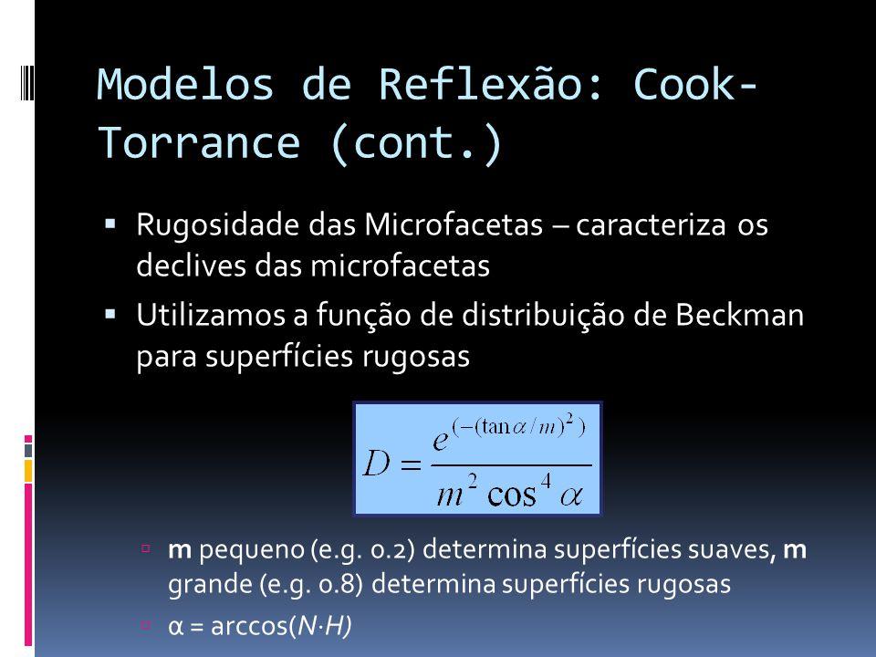 Modelos de Reflexão: Cook- Torrance (cont.) Rugosidade das Microfacetas – caracteriza os declives das microfacetas Utilizamos a função de distribuição