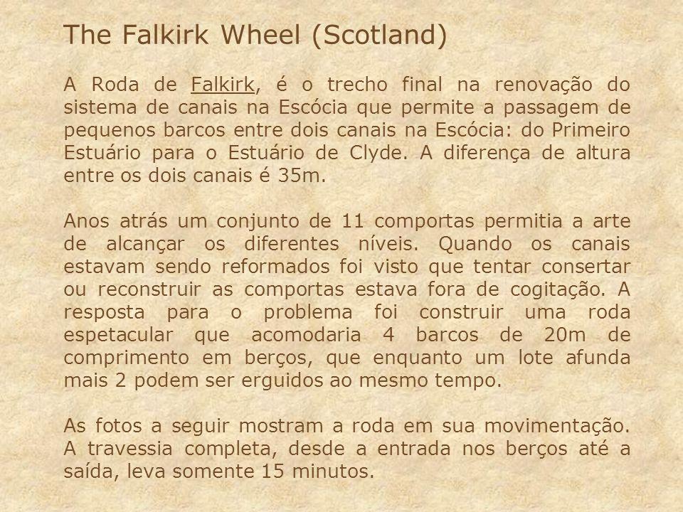 The Falkirk Wheel (Scotland) A Roda de Falkirk, é o trecho final na renovação do sistema de canais na Escócia que permite a passagem de pequenos barcos entre dois canais na Escócia: do Primeiro Estuário para o Estuário de Clyde.