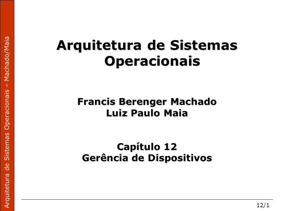 Arquitetura de Sistemas Operacionais – Machado/Maia 12/1 Arquitetura de Sistemas Operacionais Francis Berenger Machado Luiz Paulo Maia Capítulo 12 Ger
