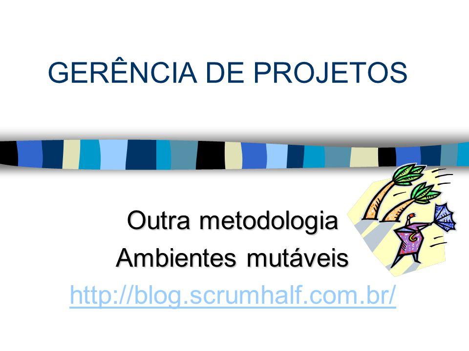 GERÊNCIA DE PROJETOS Outra metodologia Ambientes mutáveis http://blog.scrumhalf.com.br/ 1