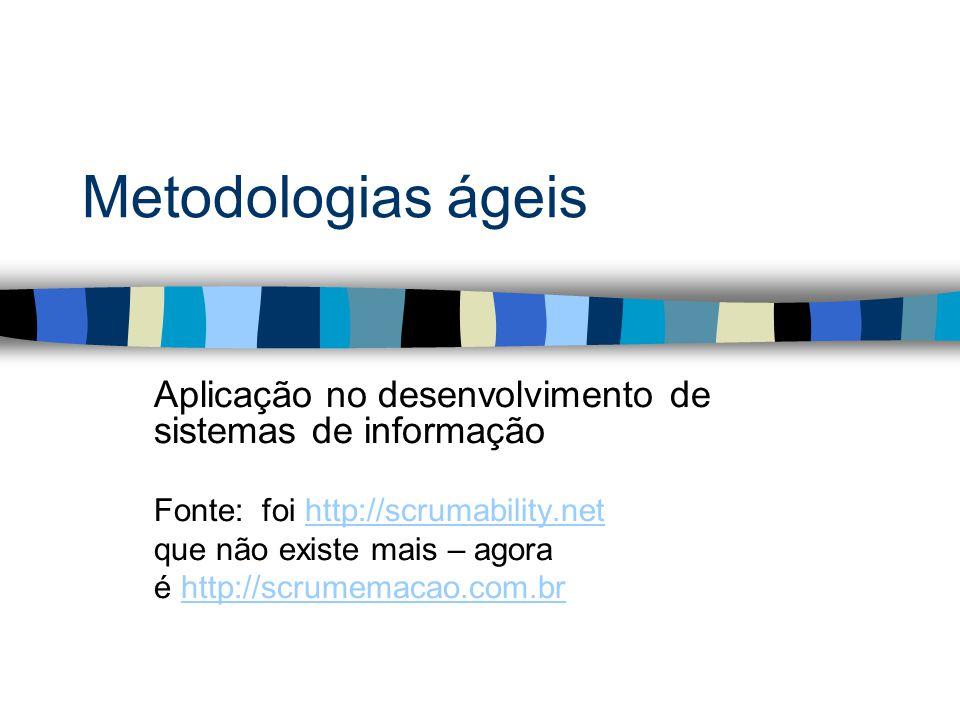 Metodologias ágeis Aplicação no desenvolvimento de sistemas de informação Fonte: foi http://scrumability.nethttp://scrumability.net que não existe mais – agora é http://scrumemacao.com.brhttp://scrumemacao.com.br 21