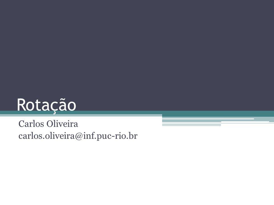 Rotação Carlos Oliveira carlos.oliveira@inf.puc-rio.br
