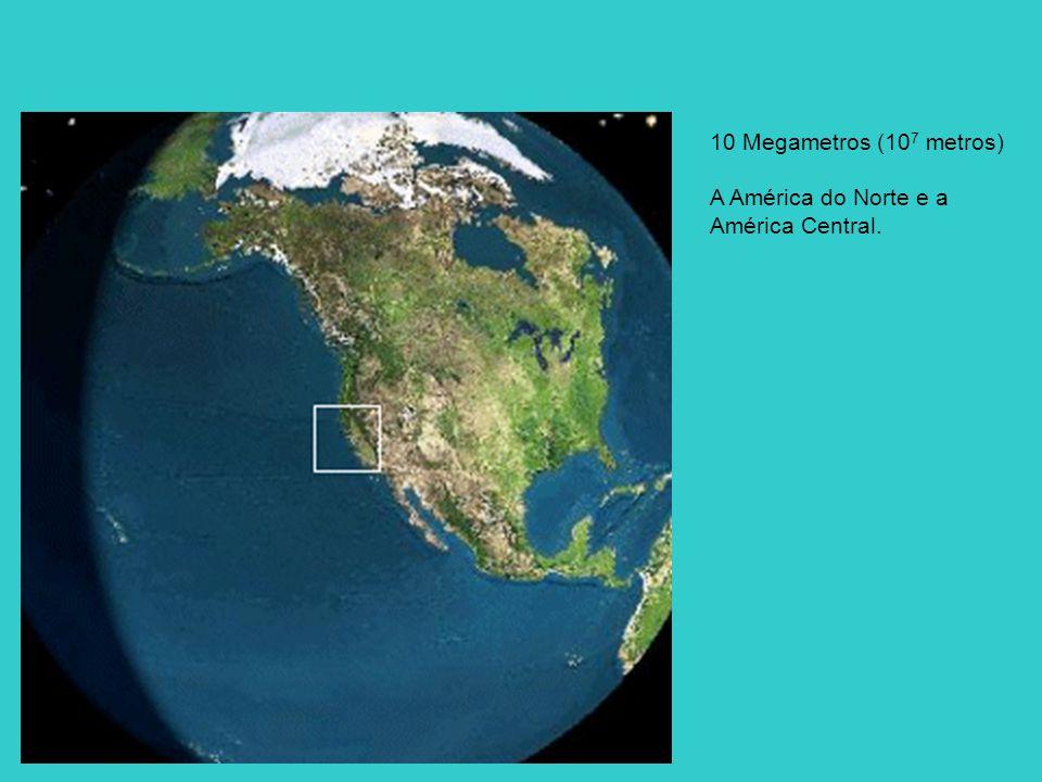 10 Megametros (10 7 metros) A América do Norte e a América Central.