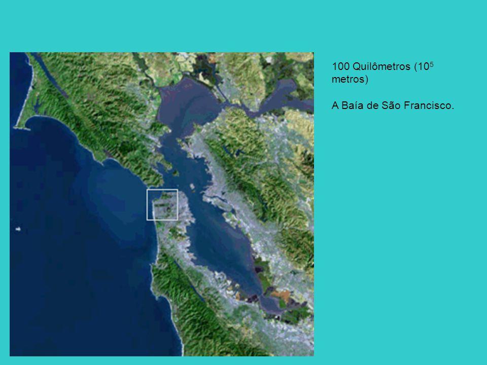 100 Quilômetros (10 5 metros) A Baía de São Francisco.