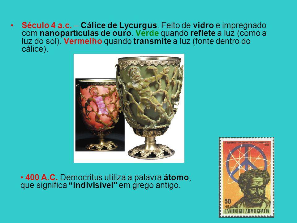 Século 4 a.c. – Cálice de Lycurgus. Feito de vidro e impregnado com nanopartículas de ouro. Verde quando reflete a luz (como a luz do sol). Vermelho q