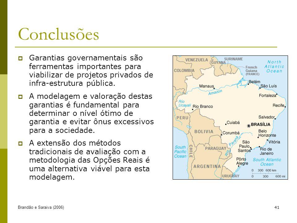 Brandão e Saraiva (2006)41 Conclusões Garantias governamentais são ferramentas importantes para viabilizar de projetos privados de infra-estrutura pública.