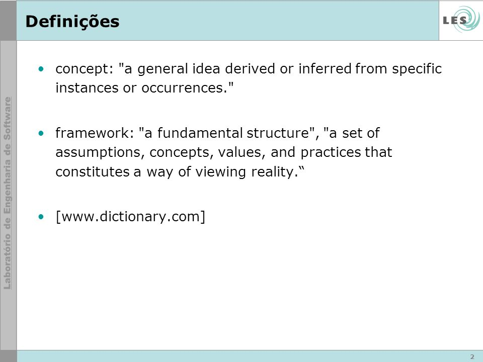 2 Definições concept: a general idea derived or inferred from specific instances or occurrences. framework: a fundamental structure , a set of assumptions, concepts, values, and practices that constitutes a way of viewing reality.