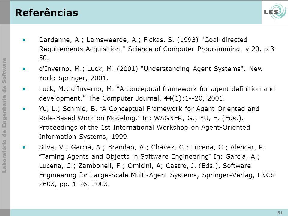 51 Referências Dardenne, A.; Lamsweerde, A.; Fickas, S.